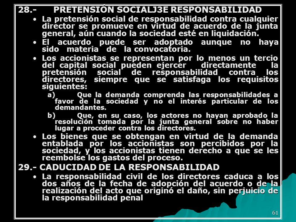 61 28.- PRETENSIÓN SOCIALJ3E RESPONSABILIDAD La pretensión social de responsabilidad contra cualquier director se promueve en virtud de acuerdo de la