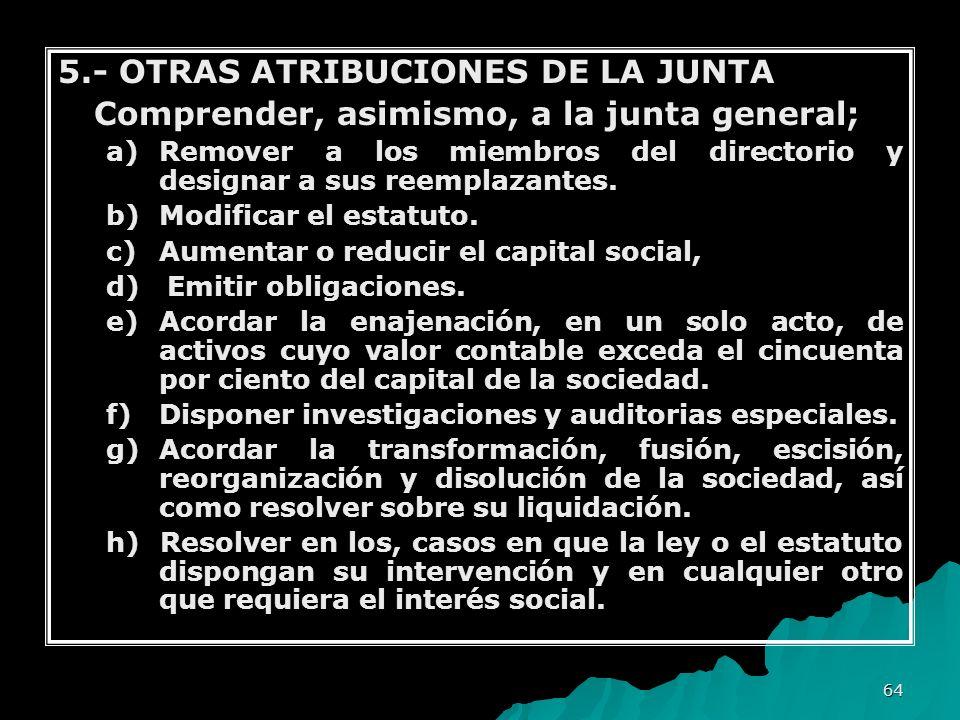 64 5.- OTRAS ATRIBUCIONES DE LA JUNTA Comprender, asimismo, a la junta general; a)Remover a los miembros del directorio y designar a sus reemplazantes