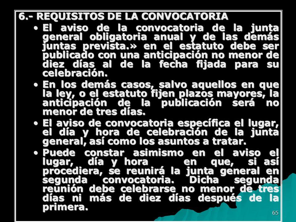 65 6.- REQUISITOS DE LA CONVOCATORIA El aviso de la convocatoria de la junta general obligatoria anual y de las demás juntas prevista.» en el estatuto