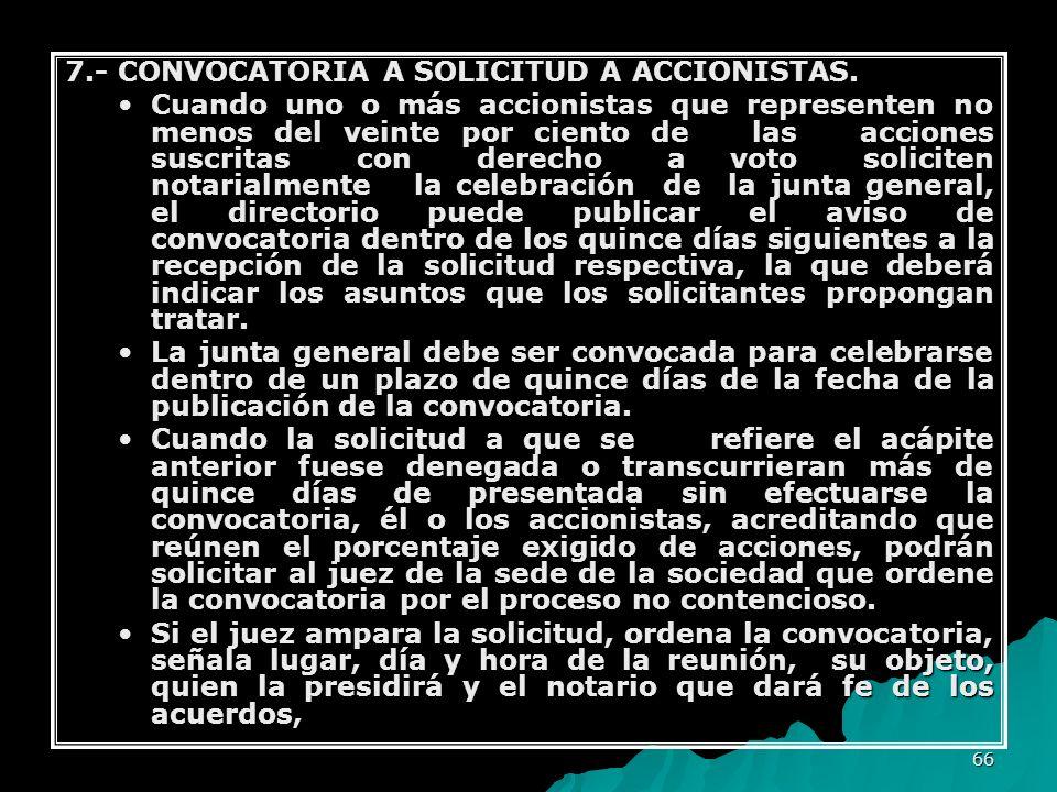 66 7.- CONVOCATORIA A SOLICITUD A ACCIONISTAS. Cuando uno o más accionistas que representen no menos del veinte por ciento de las acciones suscritas c