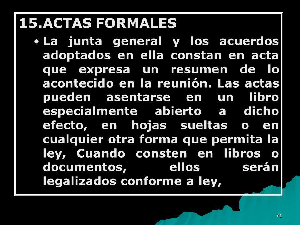 71 15.ACTAS FORMALES La junta general y los acuerdos adoptados en ella constan en acta que expresa un resumen de lo acontecido en la reunión. Las acta