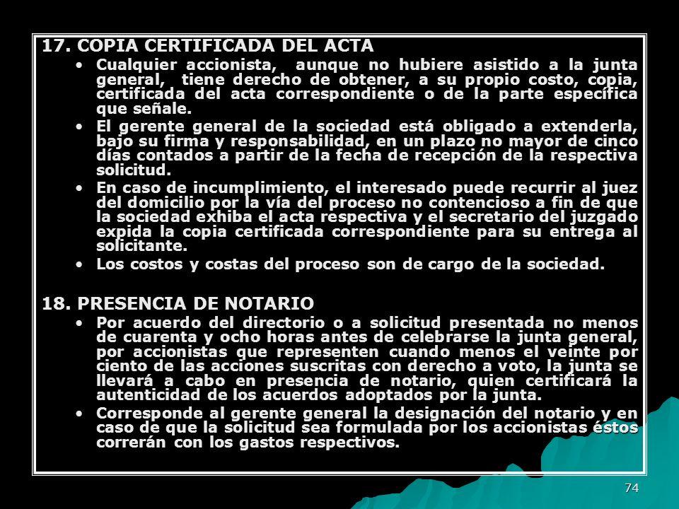 74 17. COPIA CERTIFICADA DEL ACTA Cualquier accionista, aunque no hubiere asistido a la junta general, tiene derecho de obtener, a su propio costo, co