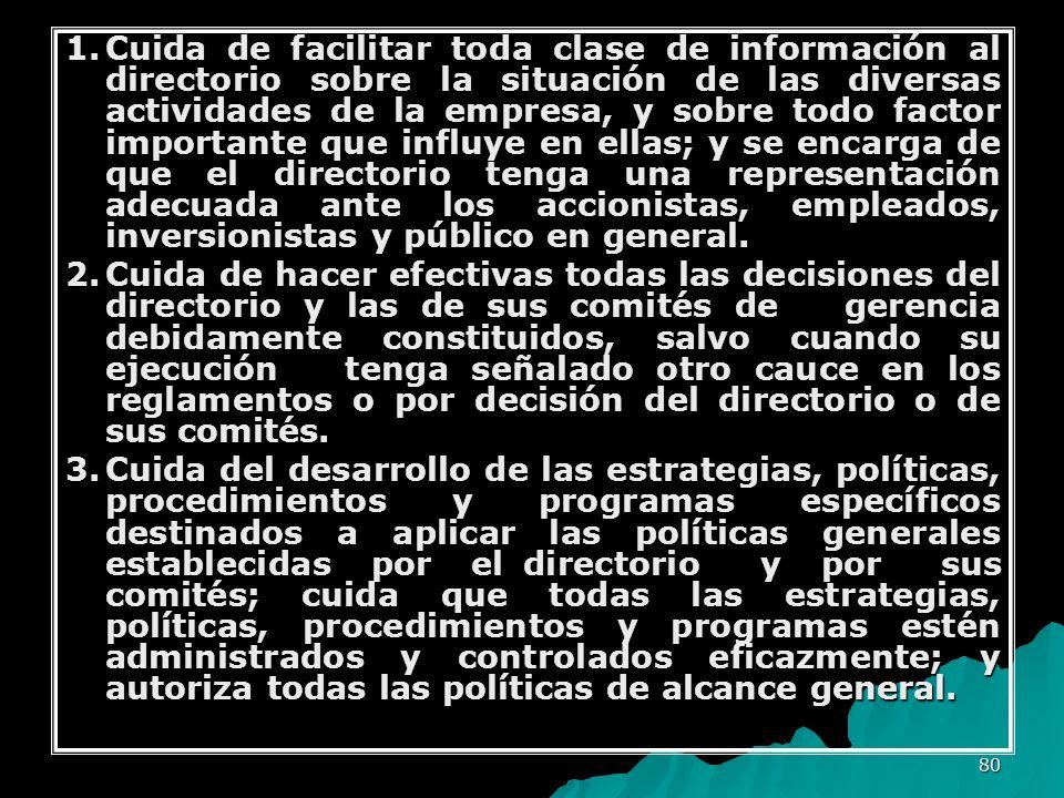 80 1.Cuida de facilitar toda clase de información al directorio sobre la situación de las diversas actividades de la empresa, y sobre todo factor impo