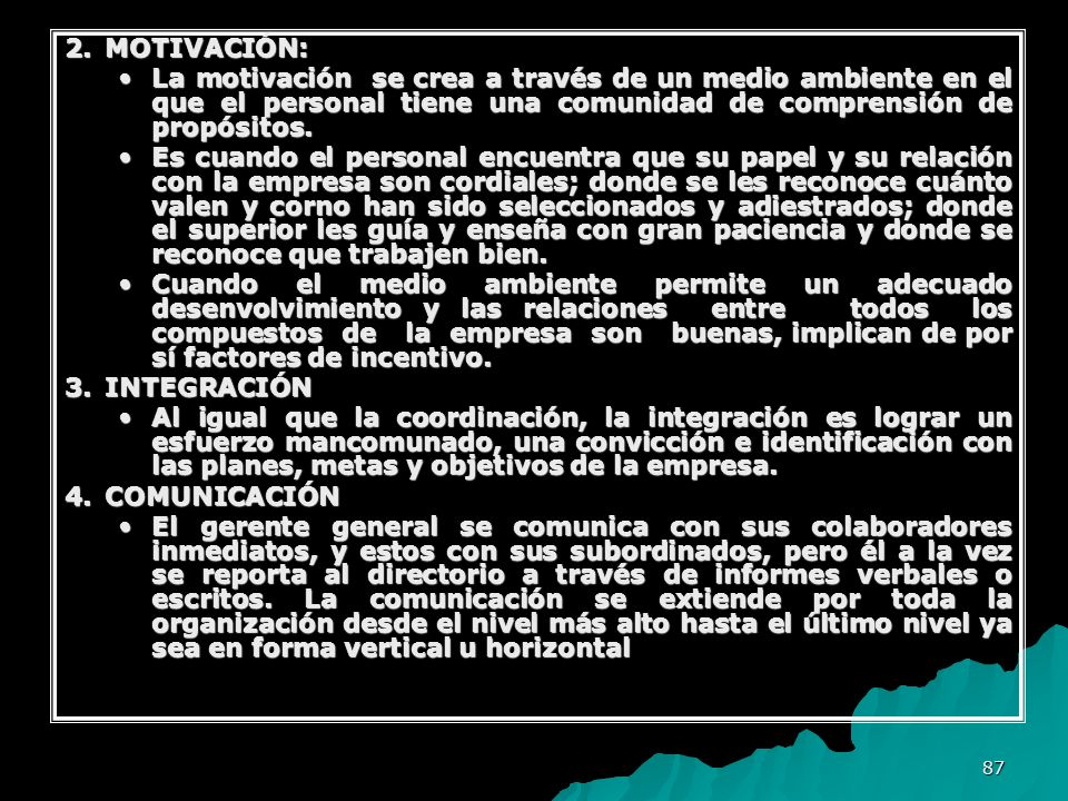 87 2.MOTIVACIÓN: La motivación se crea a través de un medio ambiente en el que el personal tiene una comunidad de comprensión de propósitos.La motivac