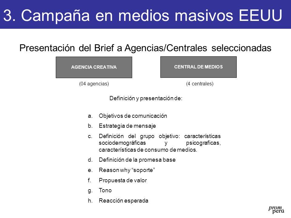 Presentación del Brief a Agencias/Centrales seleccionadas CENTRAL DE MEDIOS AGENCIA CREATIVA (04 agencias)(4 centrales) Definición y presentación de:
