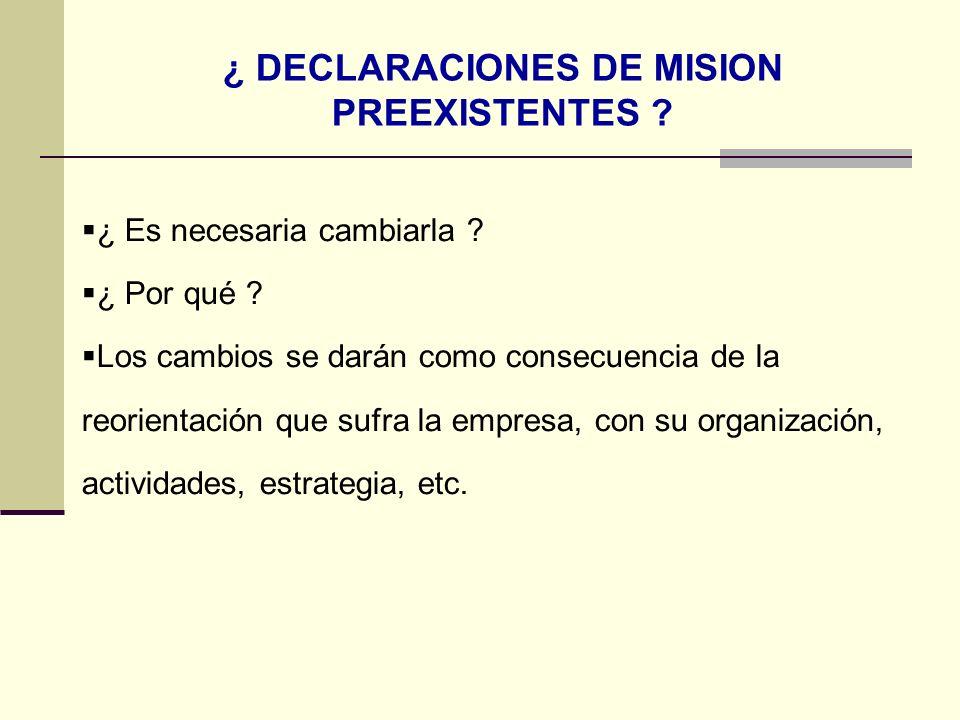 ¿ DECLARACIONES DE MISION PREEXISTENTES ? ¿ Es necesaria cambiarla ? ¿ Por qué ? Los cambios se darán como consecuencia de la reorientación que sufra