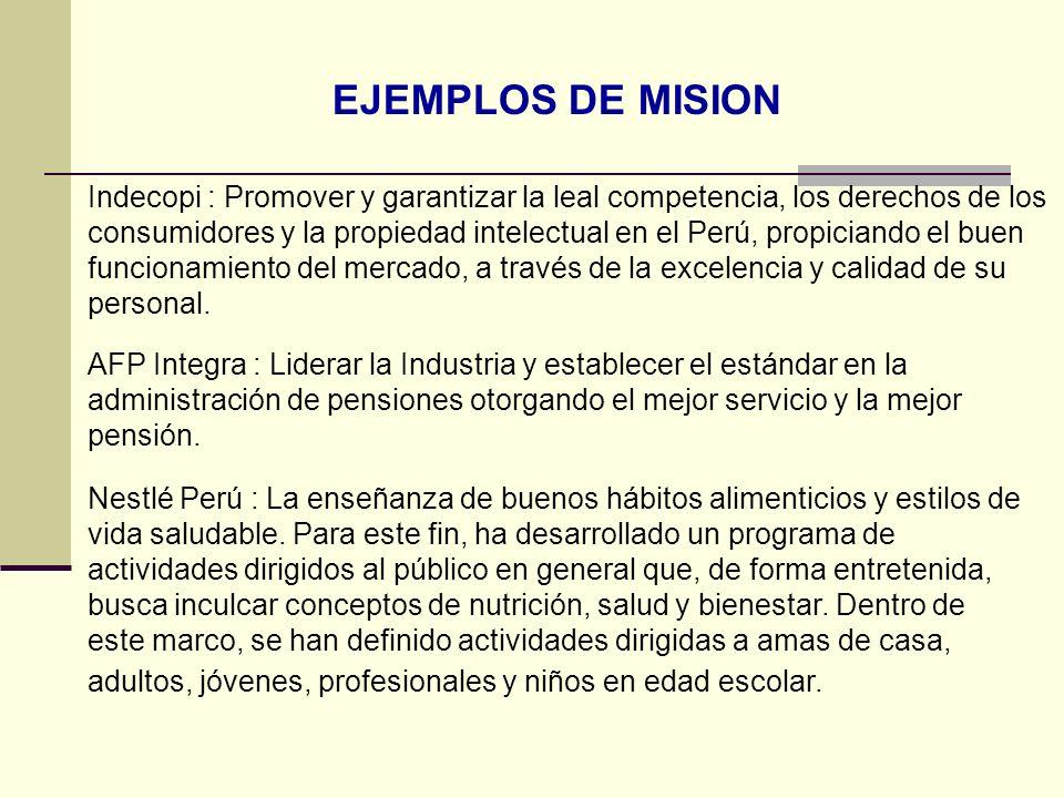 EJEMPLOS DE MISION Indecopi : Promover y garantizar la leal competencia, los derechos de los consumidores y la propiedad intelectual en el Perú, propi