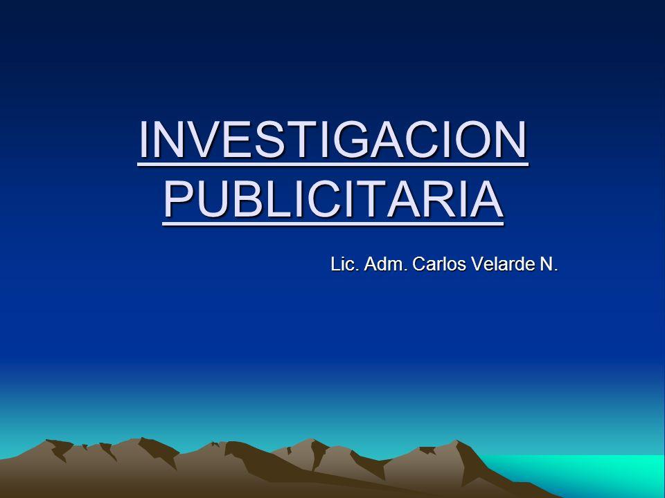 INVESTIGACION PUBLICITARIA Lic. Adm. Carlos Velarde N.