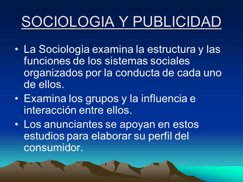 SOCIOLOGIA Y PUBLICIDAD La Sociologìa examina la estructura y las funciones de los sistemas sociales organizados por la conducta de cada uno de ellos.