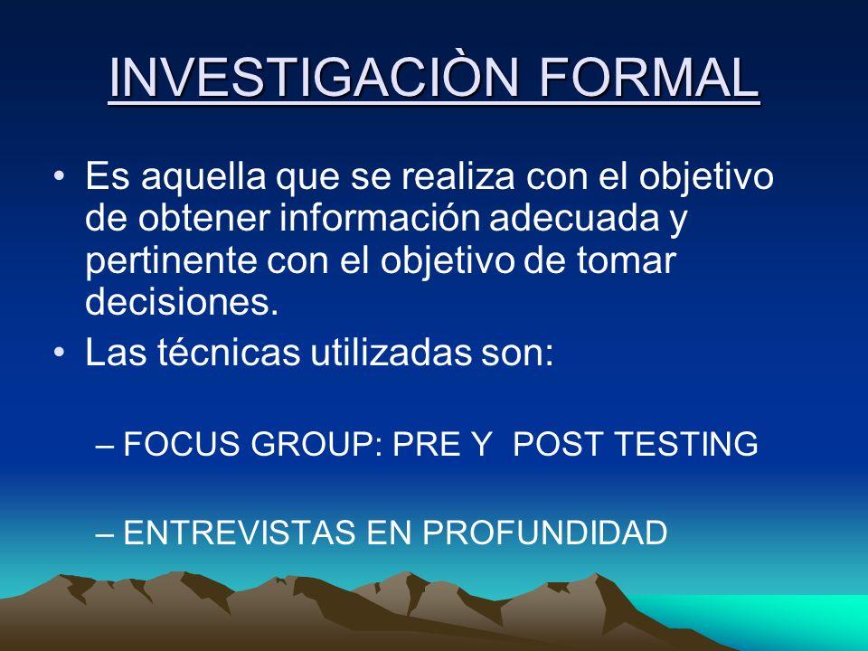 INVESTIGACIÒN FORMAL Es aquella que se realiza con el objetivo de obtener información adecuada y pertinente con el objetivo de tomar decisiones. Las t