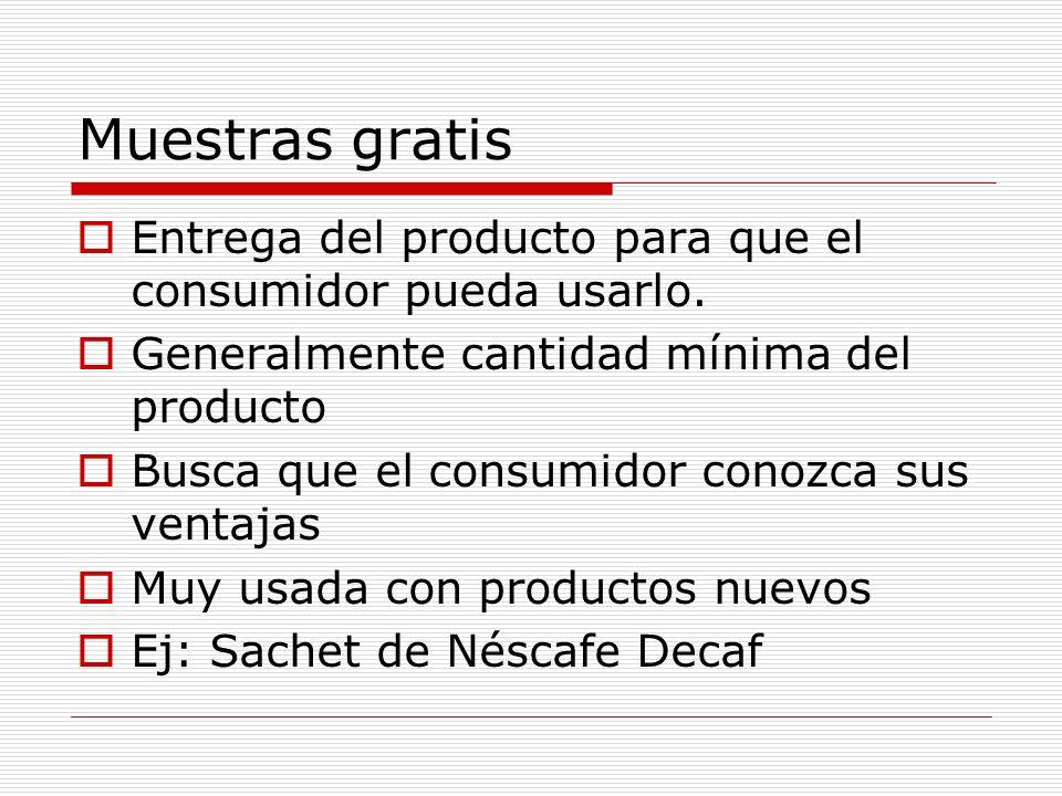 Muestras gratis Entrega del producto para que el consumidor pueda usarlo. Generalmente cantidad mínima del producto Busca que el consumidor conozca su