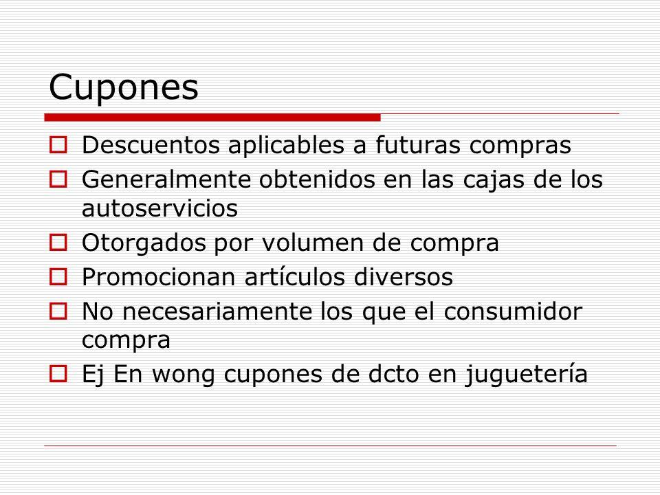 Cupones Descuentos aplicables a futuras compras Generalmente obtenidos en las cajas de los autoservicios Otorgados por volumen de compra Promocionan a