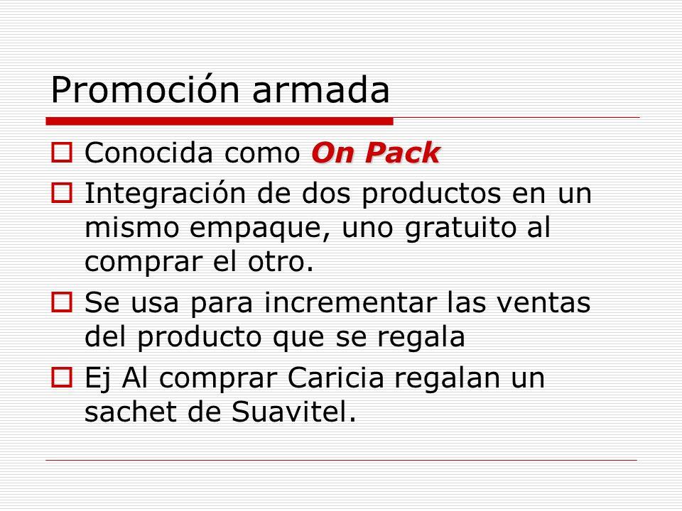 Promoción armada On Pack Conocida como On Pack Integración de dos productos en un mismo empaque, uno gratuito al comprar el otro. Se usa para incremen