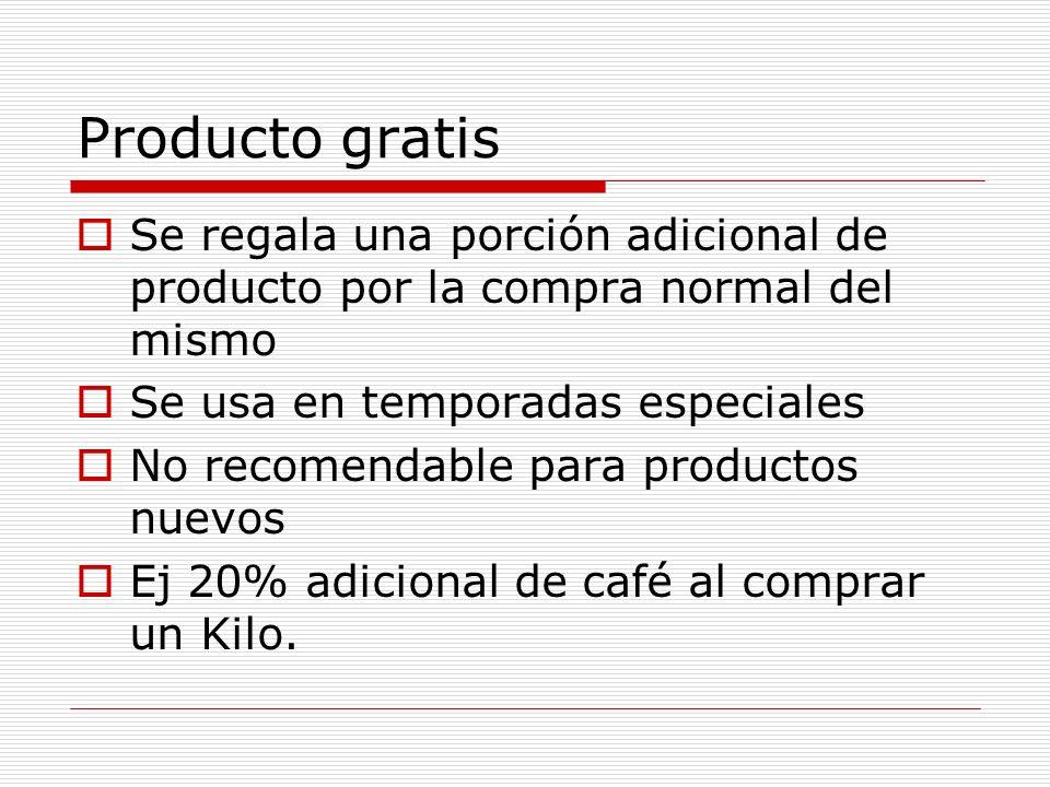 Producto gratis Se regala una porción adicional de producto por la compra normal del mismo Se usa en temporadas especiales No recomendable para produc