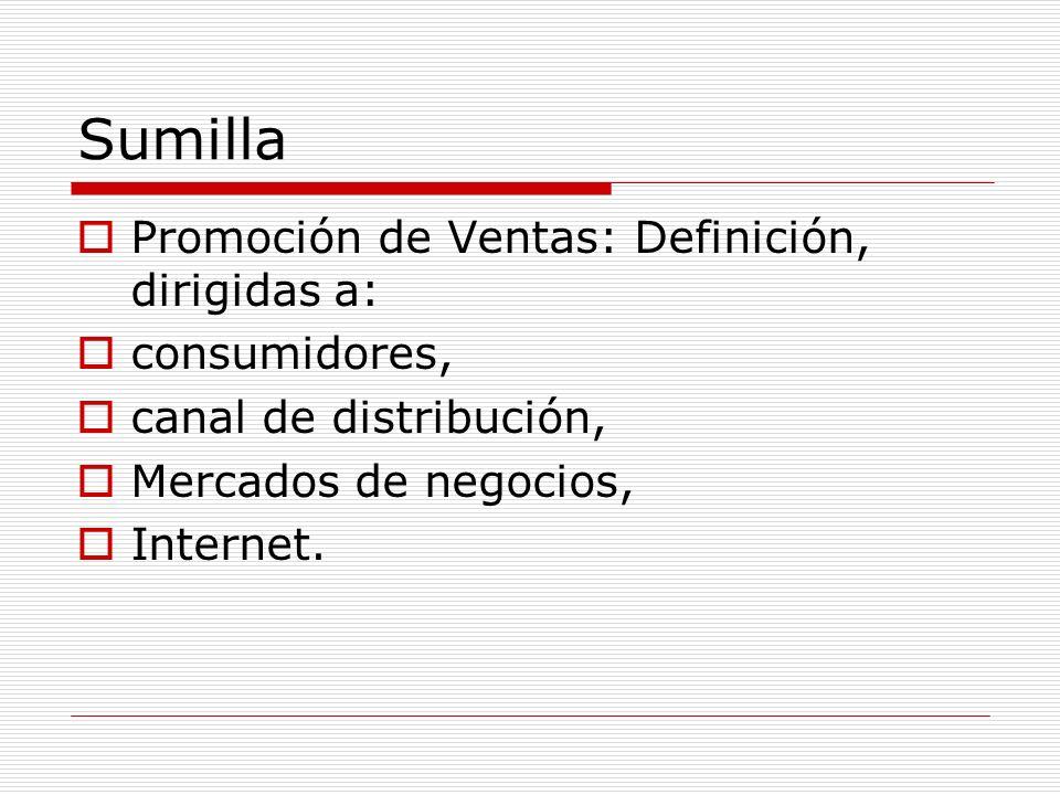 Sumilla Promoción de Ventas: Definición, dirigidas a: consumidores, canal de distribución, Mercados de negocios, Internet.