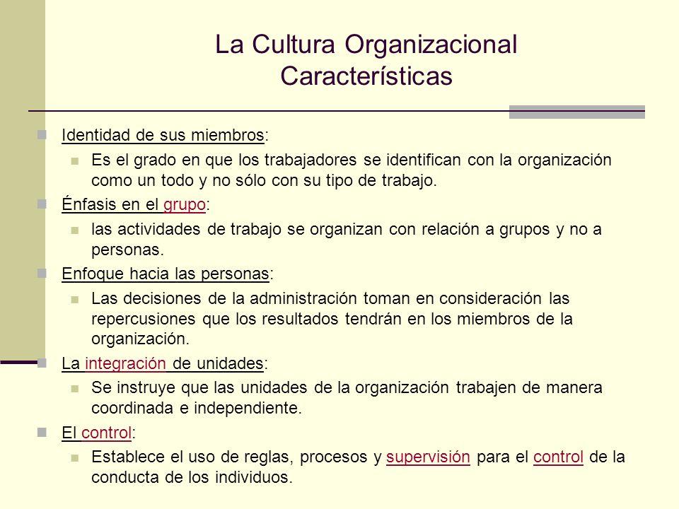 La Cultura Organizacional Características Identidad de sus miembros: Es el grado en que los trabajadores se identifican con la organización como un to