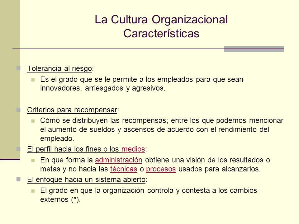 La Cultura Organizacional Características Tolerancia al riesgo: Es el grado que se le permite a los empleados para que sean innovadores, arriesgados y