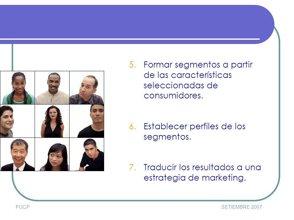 PUCPSETIEMBRE 2007 5.Formar segmentos a partir de las características seleccionadas de consumidores.