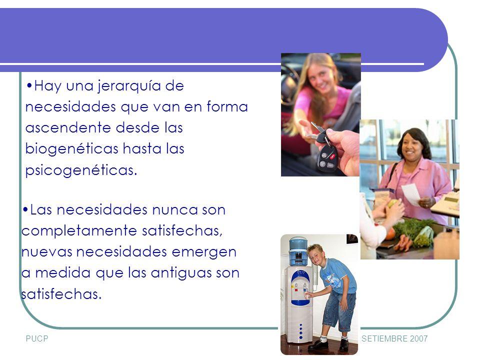 PUCPSETIEMBRE 2007 Hay una jerarquía de necesidades que van en forma ascendente desde las biogenéticas hasta las psicogenéticas.