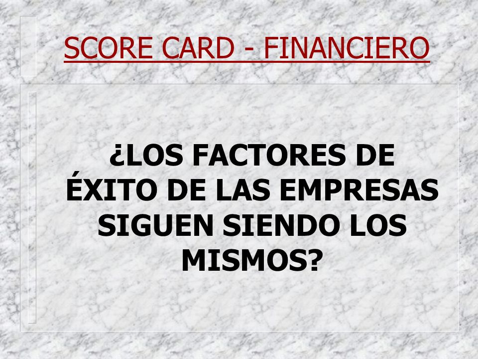 SCORE CARD - FINANCIERO ¿LOS FACTORES DE ÉXITO DE LAS EMPRESAS SIGUEN SIENDO LOS MISMOS?