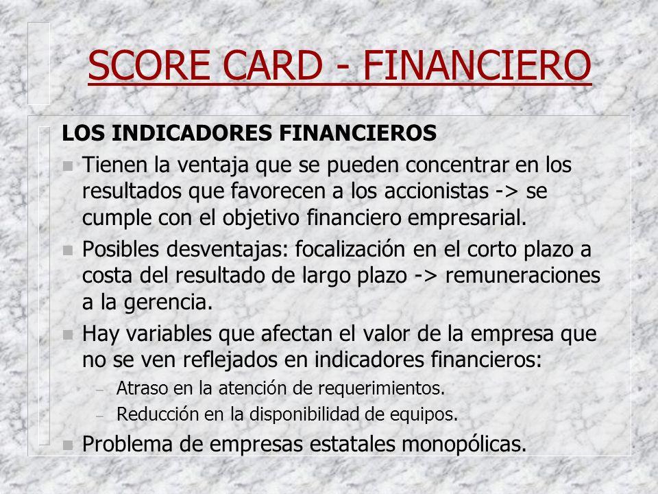 SCORE CARD - FINANCIERO LOS INDICADORES FINANCIEROS n Tienen la ventaja que se pueden concentrar en los resultados que favorecen a los accionistas ->