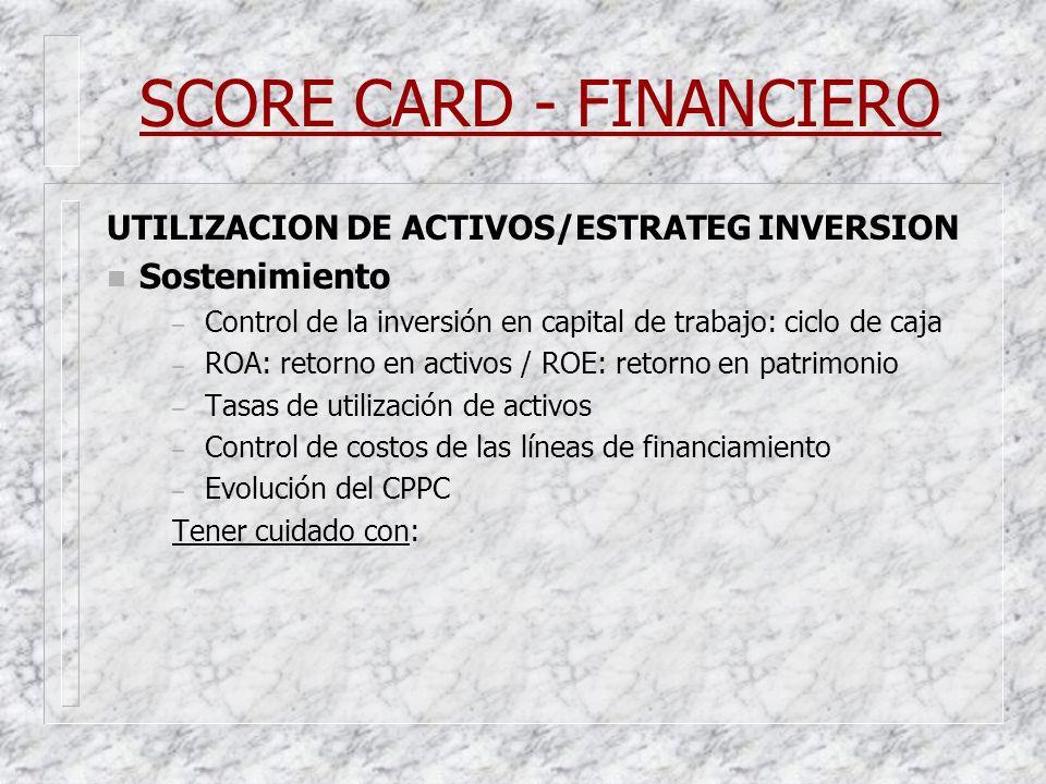 SCORE CARD - FINANCIERO UTILIZACION DE ACTIVOS/ESTRATEG INVERSION n Sostenimiento – Control de la inversión en capital de trabajo: ciclo de caja – ROA