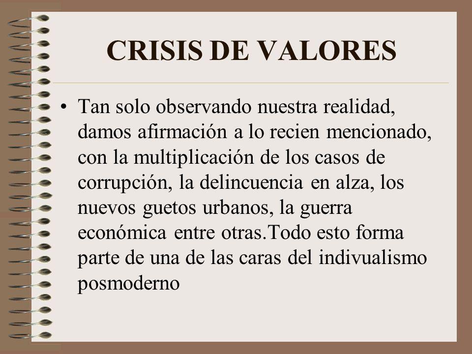 CRISIS DE VALORES Tan solo observando nuestra realidad, damos afirmación a lo recien mencionado, con la multiplicación de los casos de corrupción, la