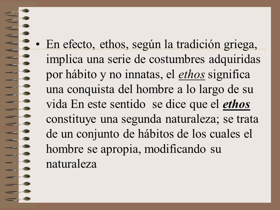 Comenta Aristóteles, refiriéndose a la virtudes éticas o morales: Las virtudes no nacen en nosotros ni por naturaleza ni contrariamente a la naturaleza, sino que siendo nosotros naturalmente capaces de recibirlas, las perfeccionamos en nosotros por la costumbre.