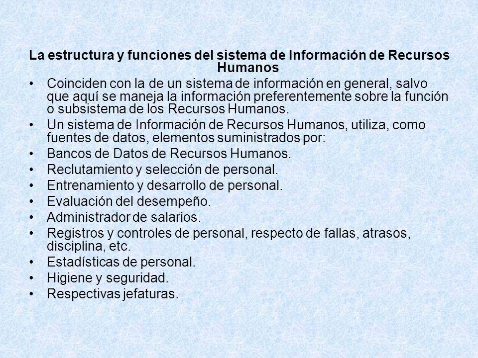 La estructura y funciones del sistema de Información de Recursos Humanos Coinciden con la de un sistema de información en general, salvo que aquí se m