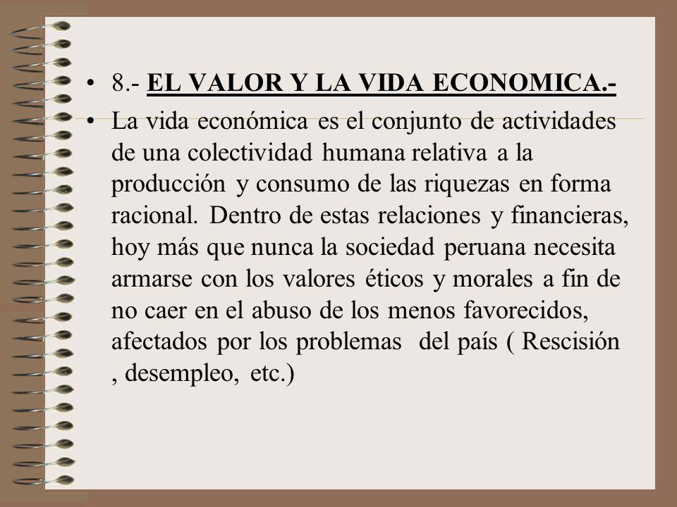 8.- EL VALOR Y LA VIDA ECONOMICA.- La vida económica es el conjunto de actividades de una colectividad humana relativa a la producción y consumo de la