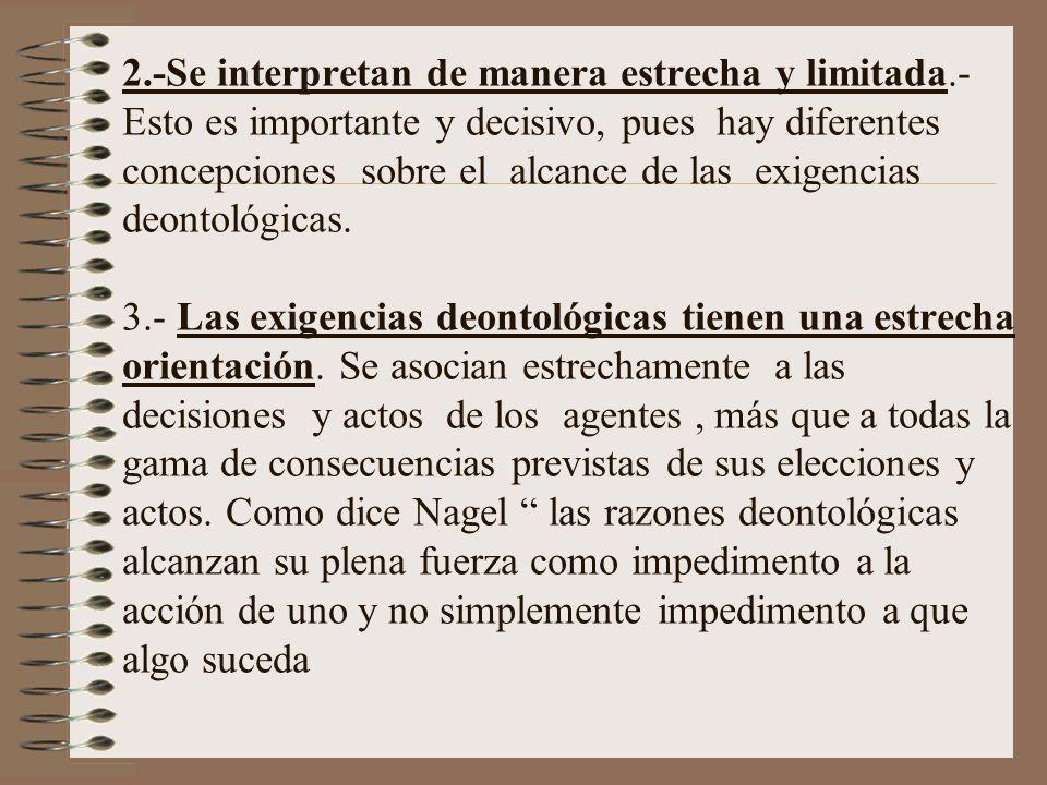 2.-Se interpretan de manera estrecha y limitada.- Esto es importante y decisivo, pues hay diferentes concepciones sobre el alcance de las exigencias d