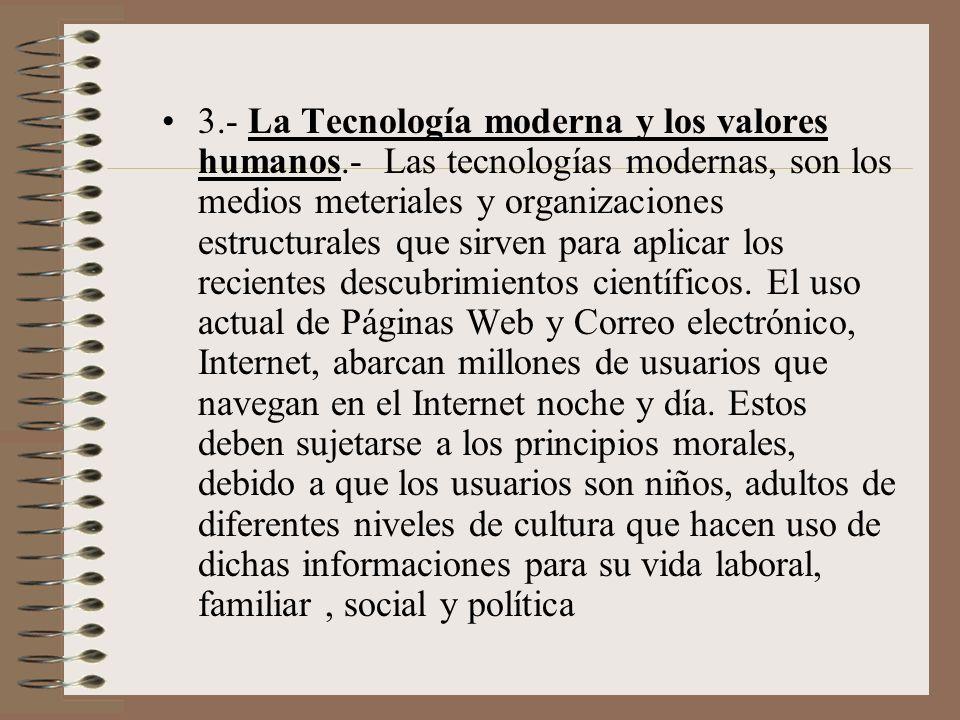 3.- La Tecnología moderna y los valores humanos.- Las tecnologías modernas, son los medios meteriales y organizaciones estructurales que sirven para a