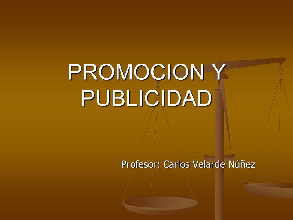 PROMOCION Y PUBLICIDAD Profesor: Carlos Velarde Núñez