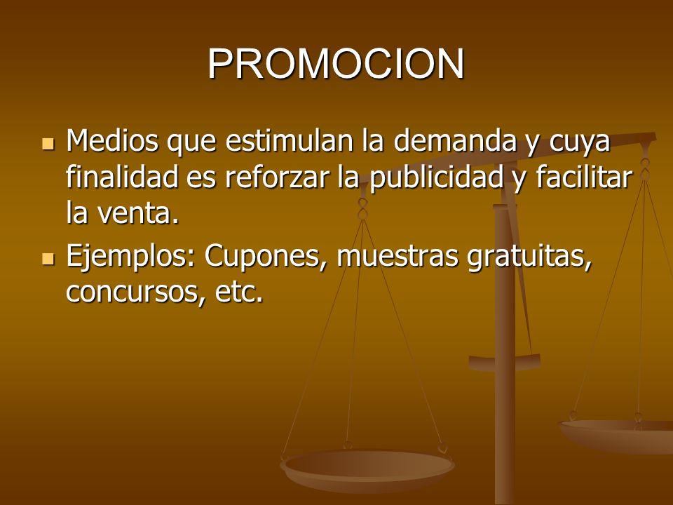 PROMOCION Medios que estimulan la demanda y cuya finalidad es reforzar la publicidad y facilitar la venta. Medios que estimulan la demanda y cuya fina
