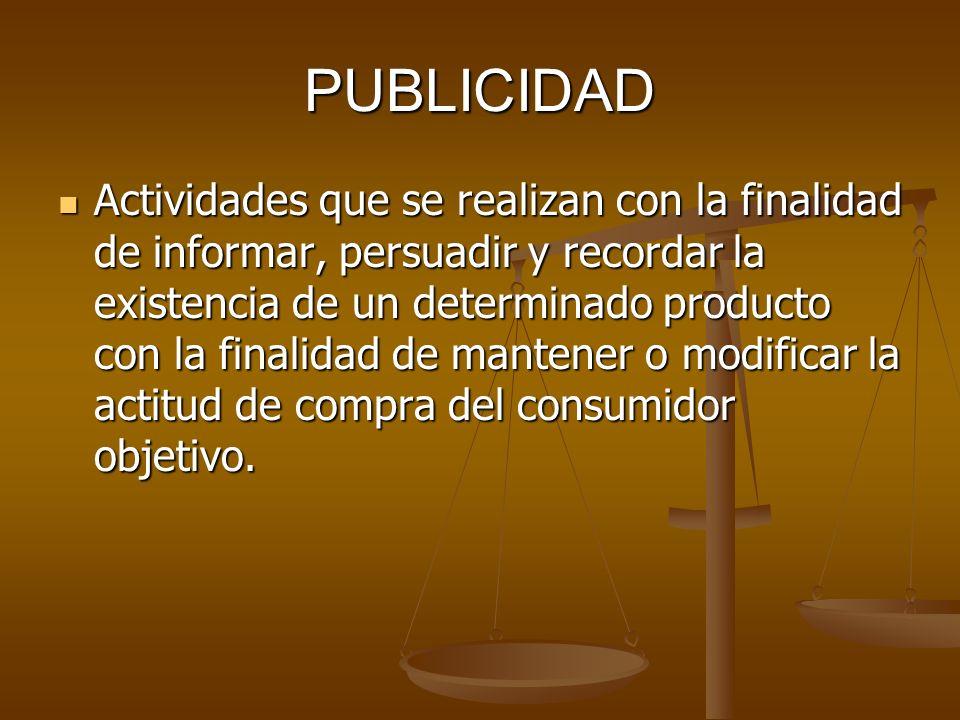 PUBLICIDAD Actividades que se realizan con la finalidad de informar, persuadir y recordar la existencia de un determinado producto con la finalidad de