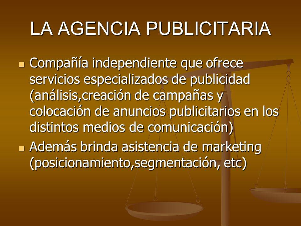 LA AGENCIA PUBLICITARIA Compañía independiente que ofrece servicios especializados de publicidad (análisis,creación de campañas y colocación de anunci