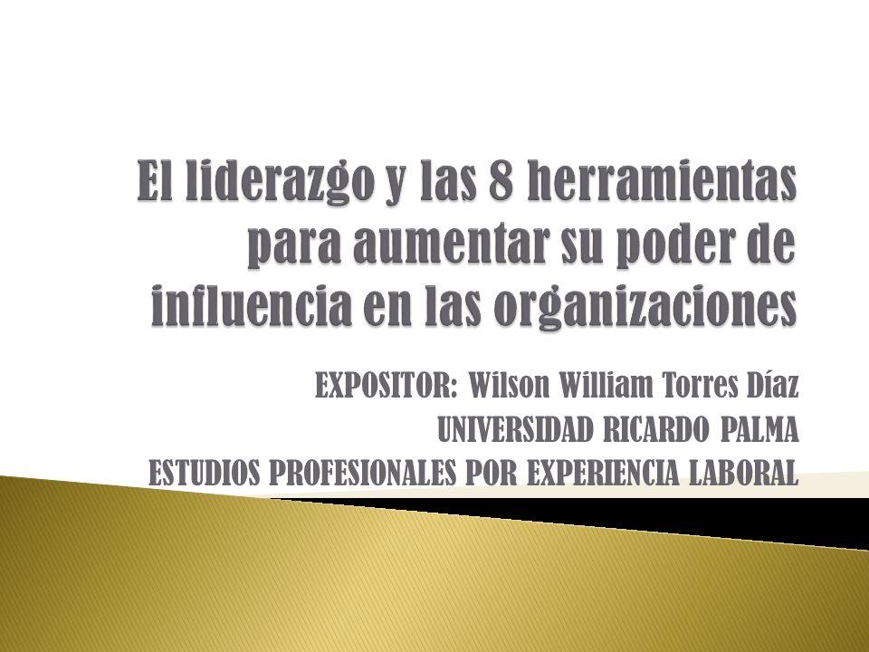 EXPOSITOR: Wilson William Torres Díaz UNIVERSIDAD RICARDO PALMA ESTUDIOS PROFESIONALES POR EXPERIENCIA LABORAL