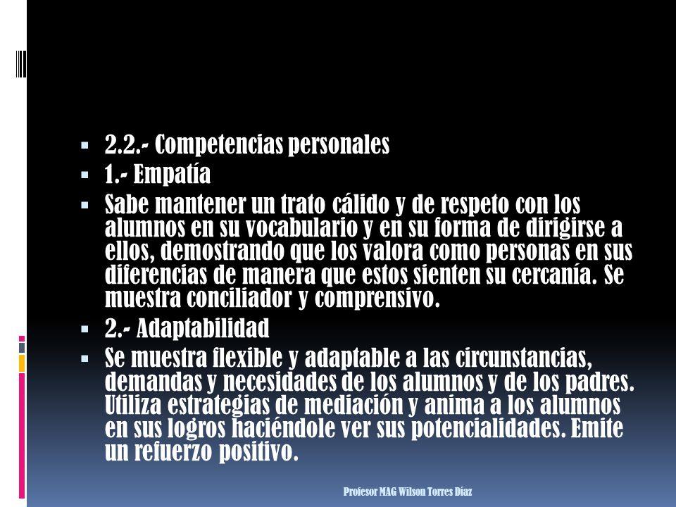 2.2.- Competencias personales 1.- Empatía Sabe mantener un trato cálido y de respeto con los alumnos en su vocabulario y en su forma de dirigirse a el