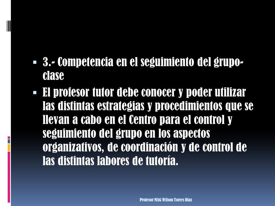 3.- Competencia en el seguimiento del grupo- clase El profesor tutor debe conocer y poder utilizar las distintas estrategias y procedimientos que se l