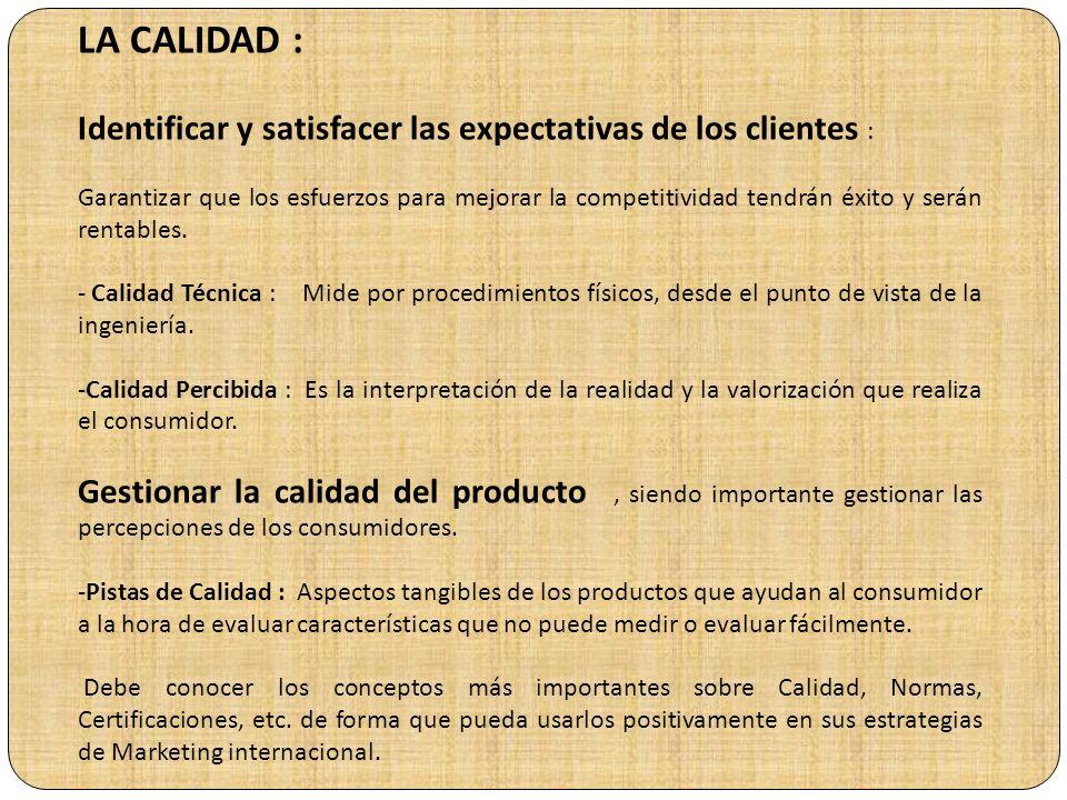 LA CALIDAD : Identificar y satisfacer las expectativas de los clientes : Garantizar que los esfuerzos para mejorar la competitividad tendrán éxito y serán rentables.