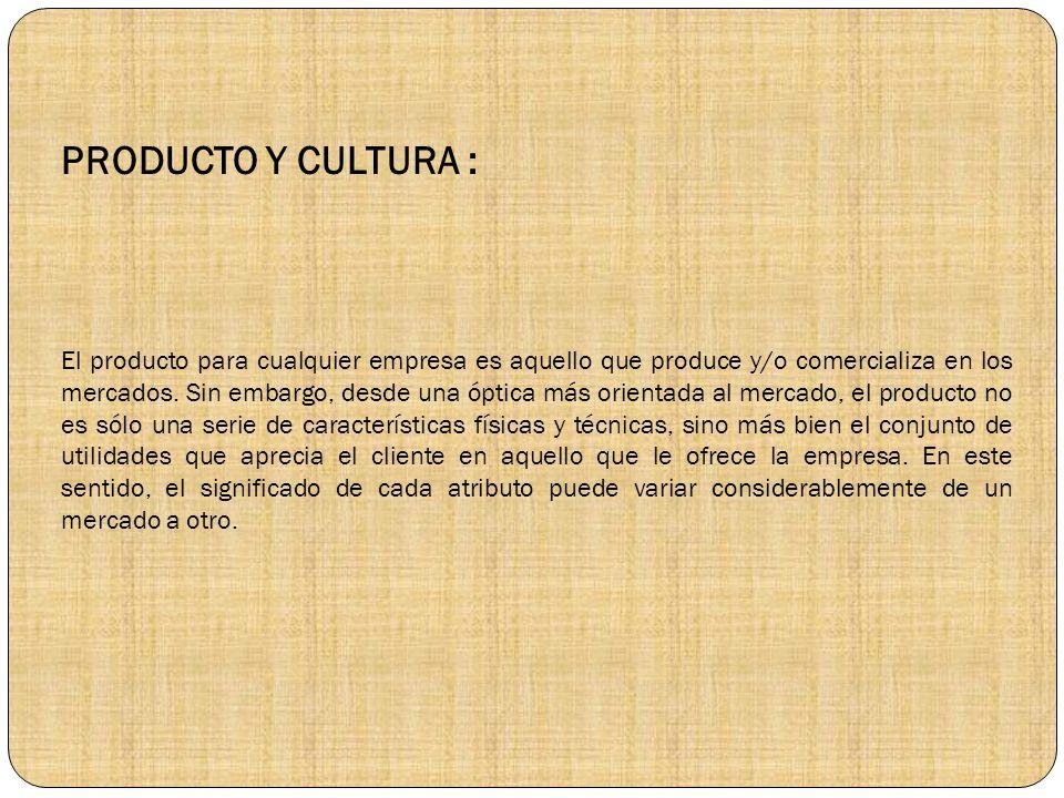 PRODUCTO Y CULTURA : El producto para cualquier empresa es aquello que produce y/o comercializa en los mercados.