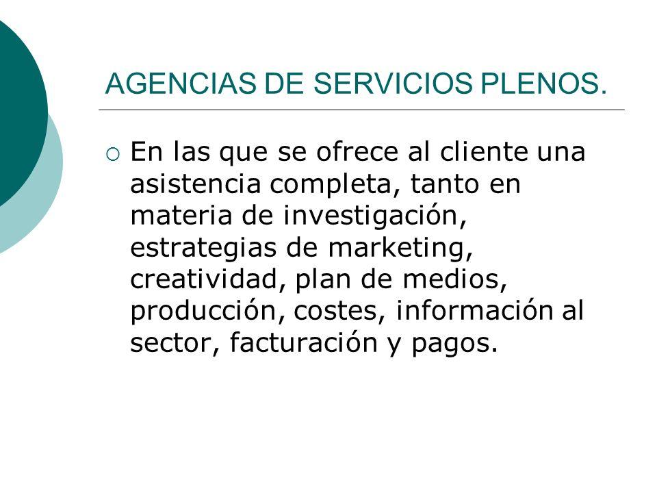 AGENCIAS DE PUBLICIDAD GENERAL Agencias que tienen limitados estos servicios y se dedican a vender creatividad subcontratando el resto de servicios a otras agencias especializadas.