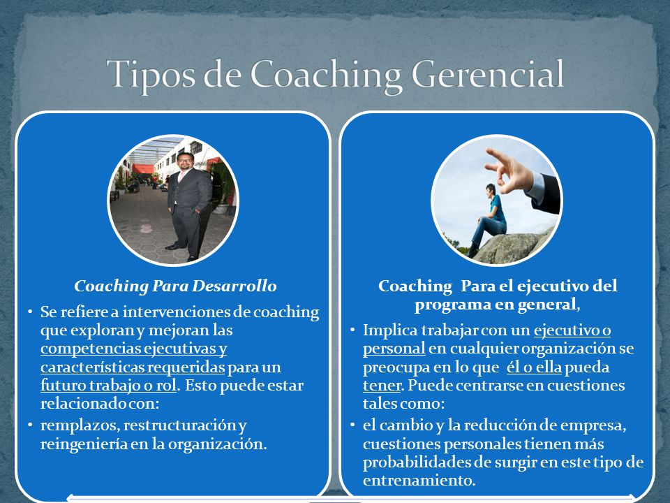 Coaching Para destrezas Ayuda a los ejecutivos a aprender destrezas especificas, habilidades y perspectivas en periodos de varias semanas y meses. Las