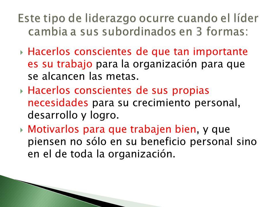 Hacerlos conscientes de que tan importante es su trabajo para la organización para que se alcancen las metas. Hacerlos conscientes de sus propias nece