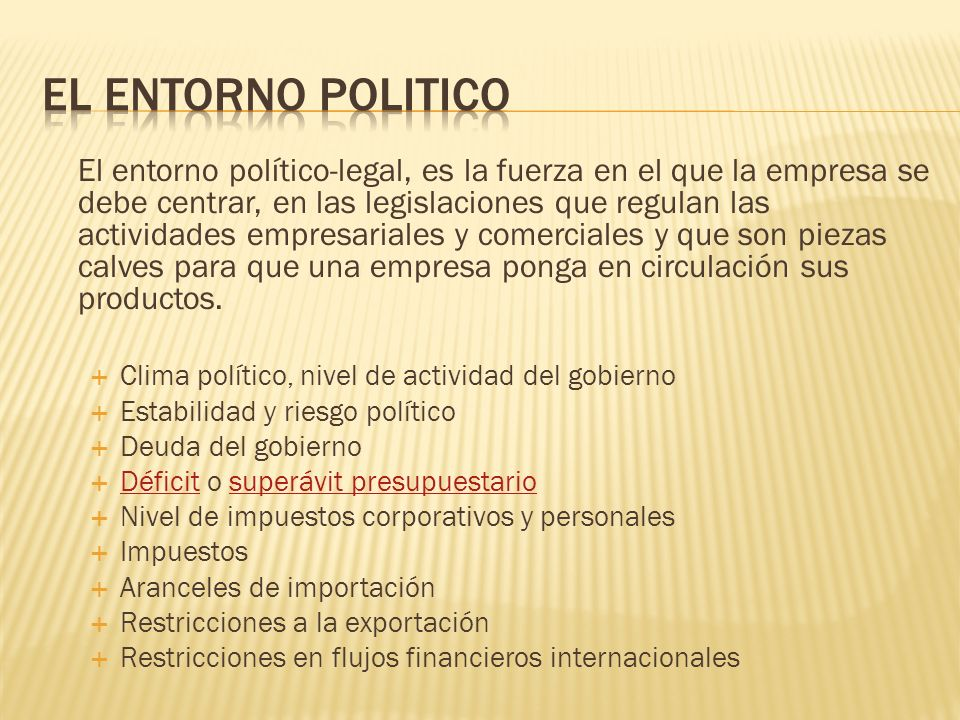El entorno político-legal, es la fuerza en el que la empresa se debe centrar, en las legislaciones que regulan las actividades empresariales y comerci