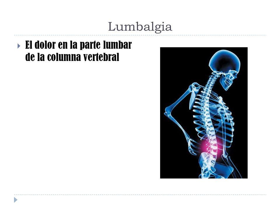 Lumbalgia El dolor en la parte lumbar de la columna vertebral
