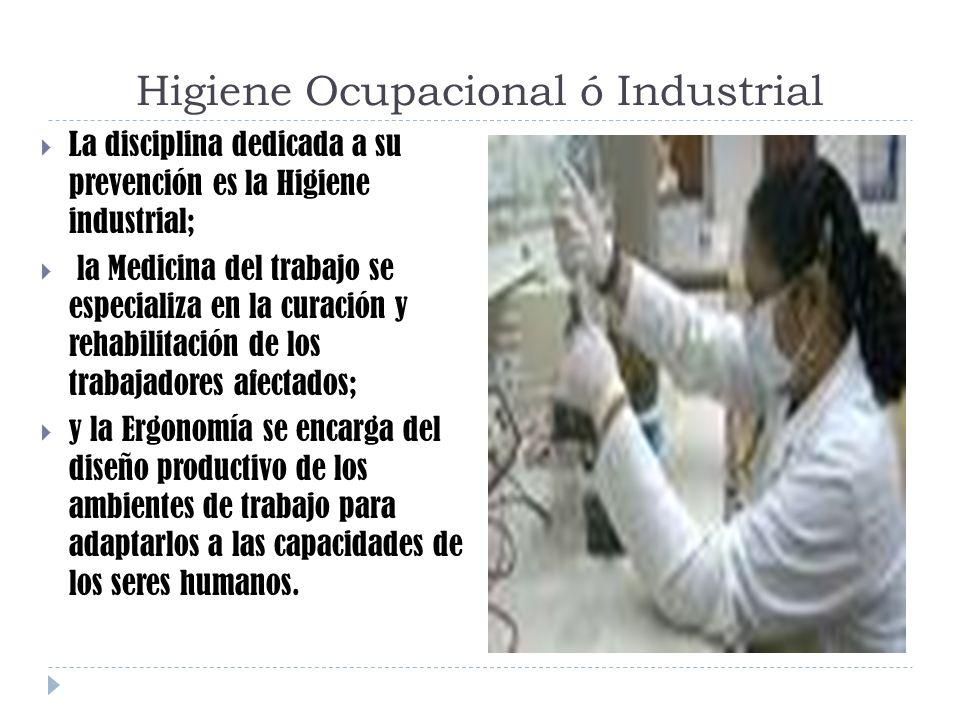 Higiene Ocupacional ó Industrial La disciplina dedicada a su prevención es la Higiene industrial; la Medicina del trabajo se especializa en la curació