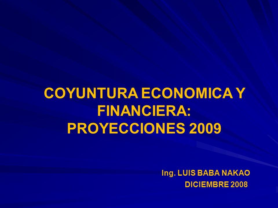 DICIEMBRE 2008 Ing. LUIS BABA NAKAO COYUNTURA ECONOMICA Y FINANCIERA: PROYECCIONES 2009