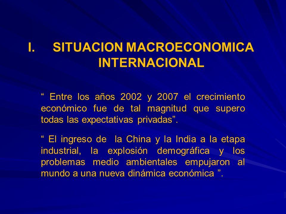 I. SITUACION MACROECONOMICA INTERNACIONAL Entre los años 2002 y 2007 el crecimiento económico fue de tal magnitud que supero todas las expectativas pr
