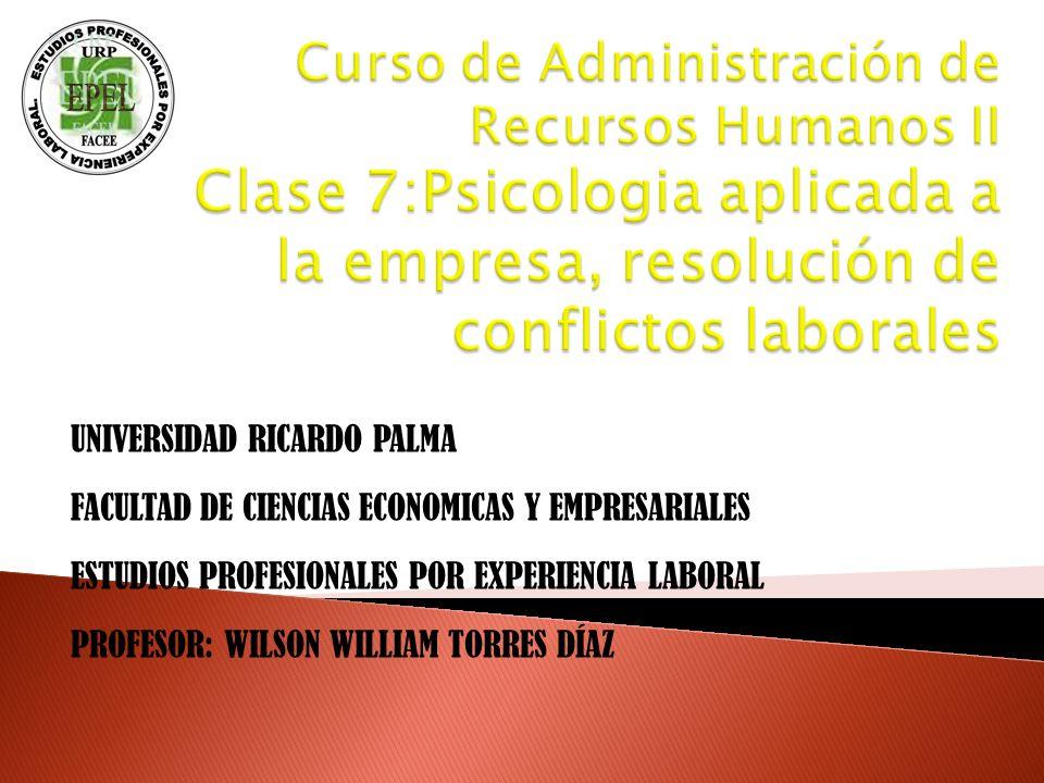 UNIVERSIDAD RICARDO PALMA FACULTAD DE CIENCIAS ECONOMICAS Y EMPRESARIALES ESTUDIOS PROFESIONALES POR EXPERIENCIA LABORAL PROFESOR: WILSON WILLIAM TORR